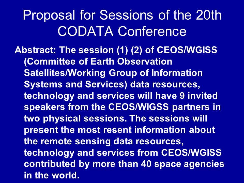 Proposal for Sessions of the 20th CODATA Conference Abstract: The session (1) (2) of CEOS/WGISS (Committee of Earth Observation Satellites/Working Gro