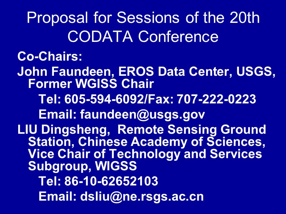 Proposal for Sessions of the 20th CODATA Conference Co-Chairs: John Faundeen, EROS Data Center, USGS, Former WGISS Chair Tel: 605-594-6092/Fax: 707-22