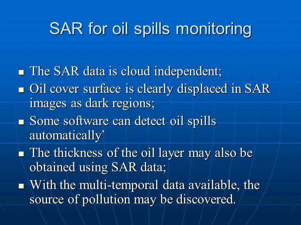 SAR for oil spills monitoring The SAR data is cloud independent; The SAR data is cloud independent; Oil cover surface is clearly displaced in SAR imag