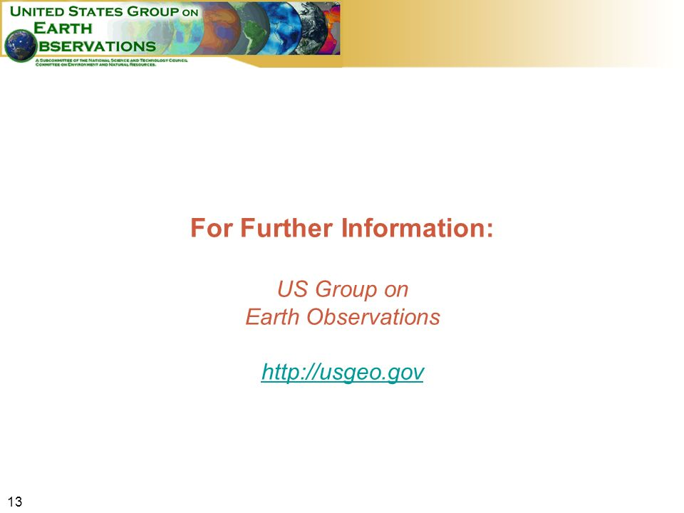 13 For Further Information: US Group on Earth Observations http://usgeo.gov