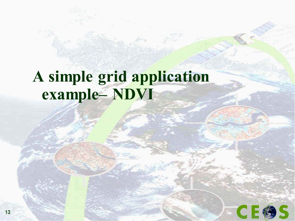 13 A simple grid application example– NDVI
