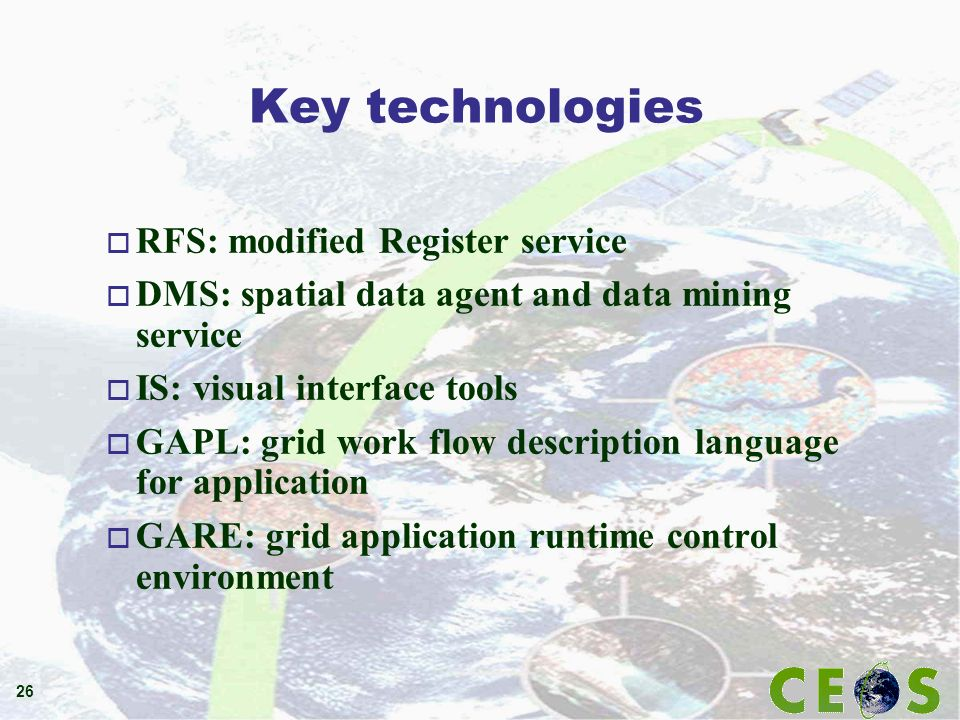 26 Key technologies o RFS: modified Register service o DMS: spatial data agent and data mining service o IS: visual interface tools o GAPL: grid work