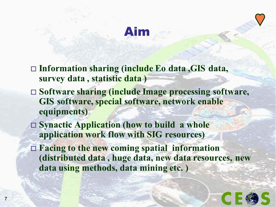 7 Aim o Information sharing (include Eo data,GIS data, survey data, statistic data ) o Software sharing (include Image processing software, GIS softwa