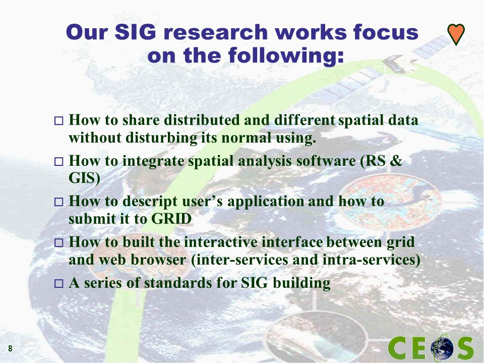 8 Our SIG research works focus on the following: o How to share distributed and different spatial data without disturbing its normal using. o How to i
