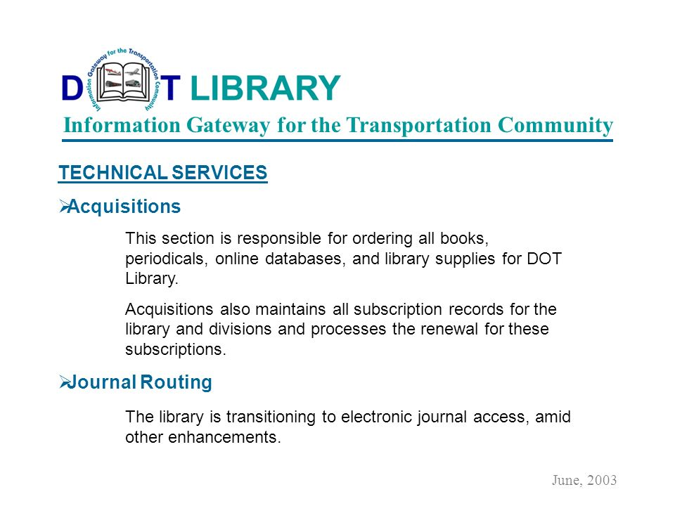 TECHNICAL SERVICES Online Systems Support DOT Library Integrated Systems (Q Series, EOSI) The system enables users throughout the world to search DOT Library holdings.