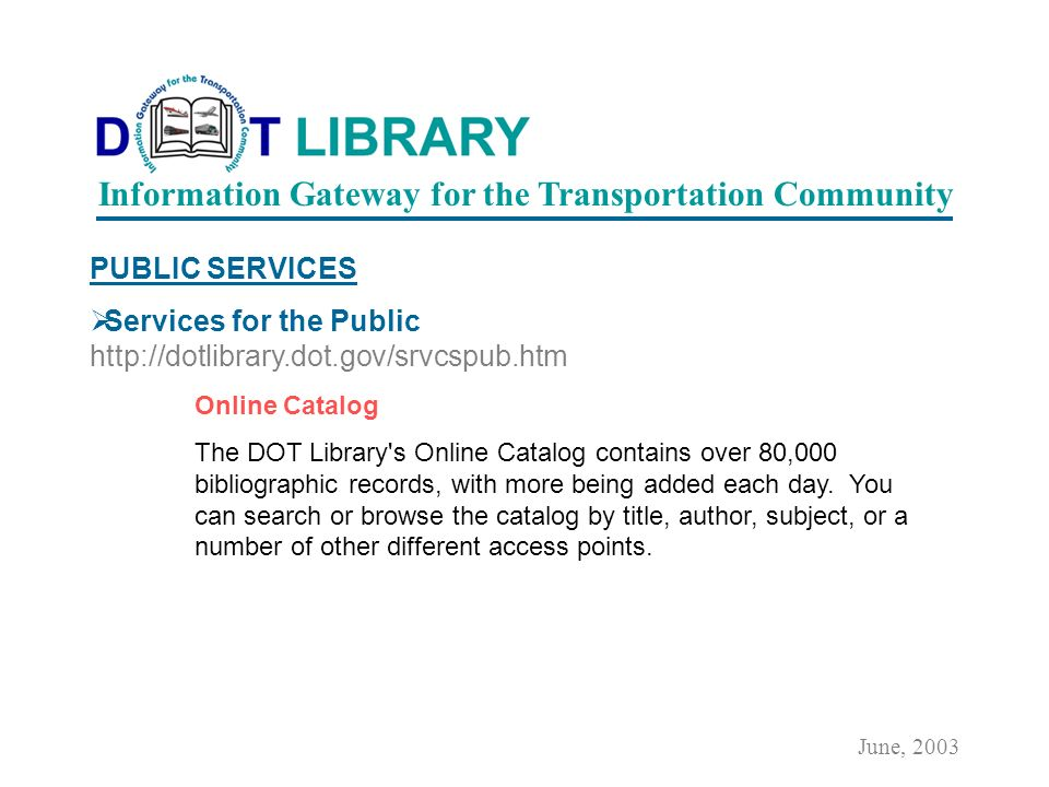 PUBLIC SERVICES Services for the Public The public will be asked to show a valid picture ID to enter any of the library locations and are encouraged to call ahead.