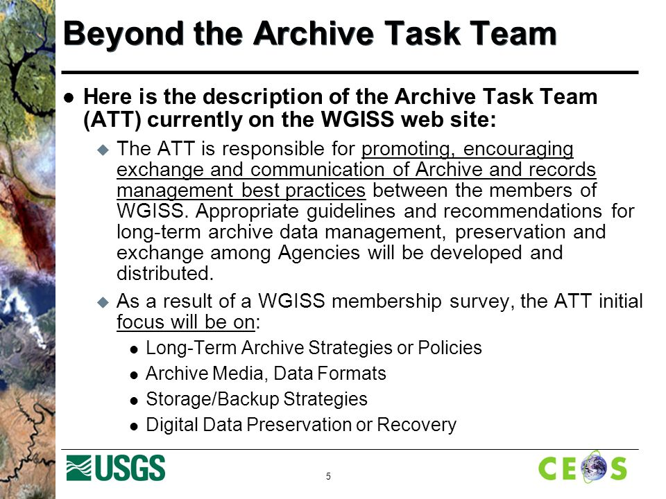 6 Beyond the Archive Task Team This description of the former ATT still seems very relevant: What, then, are the root issues that are necessitating a review and refocusing of the Archive Task Team.