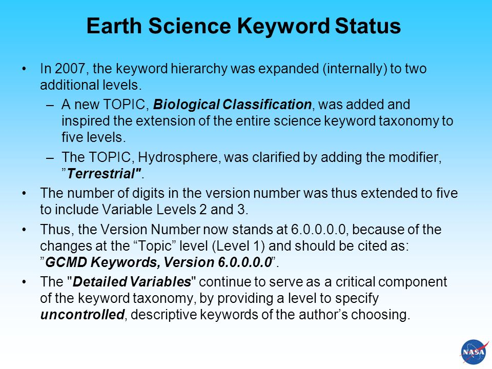 Earth Science Keyword Status In 2007, the keyword hierarchy was expanded (internally) to two additional levels.