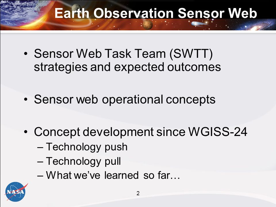 2 Earth Observation Sensor Web Sensor Web Task Team (SWTT) strategies and expected outcomes Sensor web operational concepts Concept development since WGISS-24 –Technology push –Technology pull –What weve learned so far…