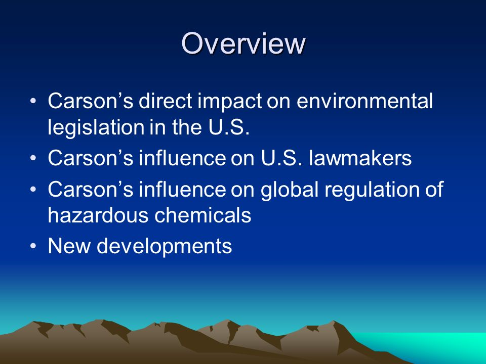 Overview Carsons direct impact on environmental legislation in the U.S.
