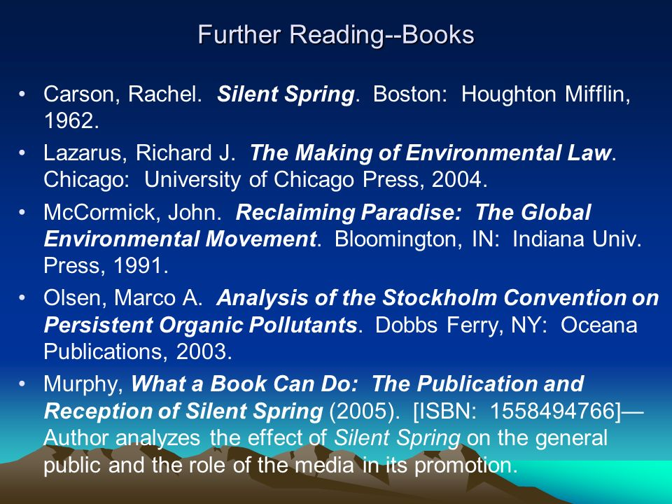 Further Reading--Books Carson, Rachel. Silent Spring.
