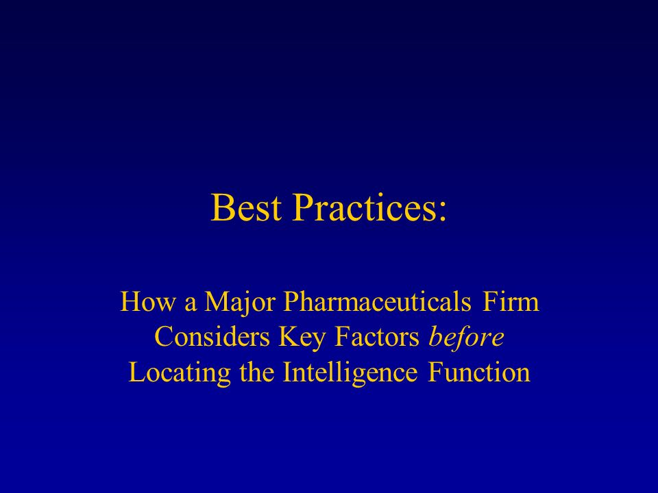 Best Practices: How a Major Pharmaceuticals Firm Considers Key Factors before Locating the Intelligence Function