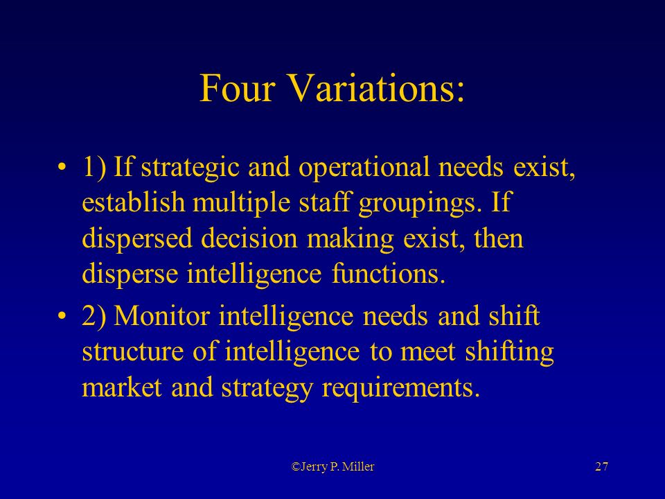 27©Jerry P. Miller Four Variations: 1) If strategic and operational needs exist, establish multiple staff groupings. If dispersed decision making exis