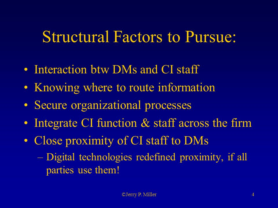 4©Jerry P. Miller Structural Factors to Pursue: Interaction btw DMs and CI staff Knowing where to route information Secure organizational processes In