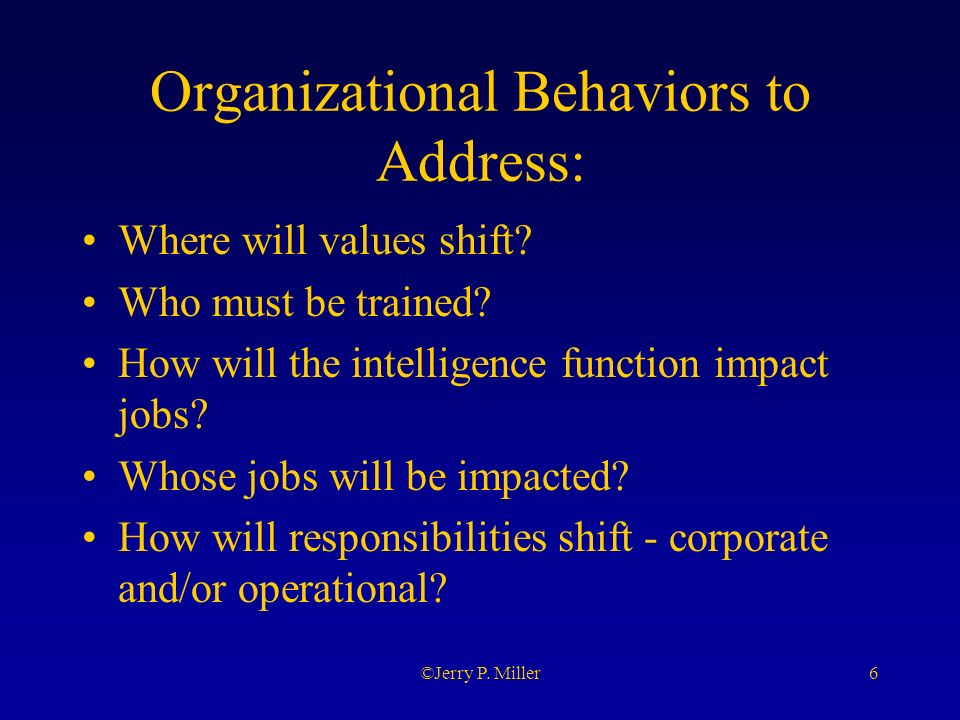 6©Jerry P. Miller Organizational Behaviors to Address: Where will values shift.