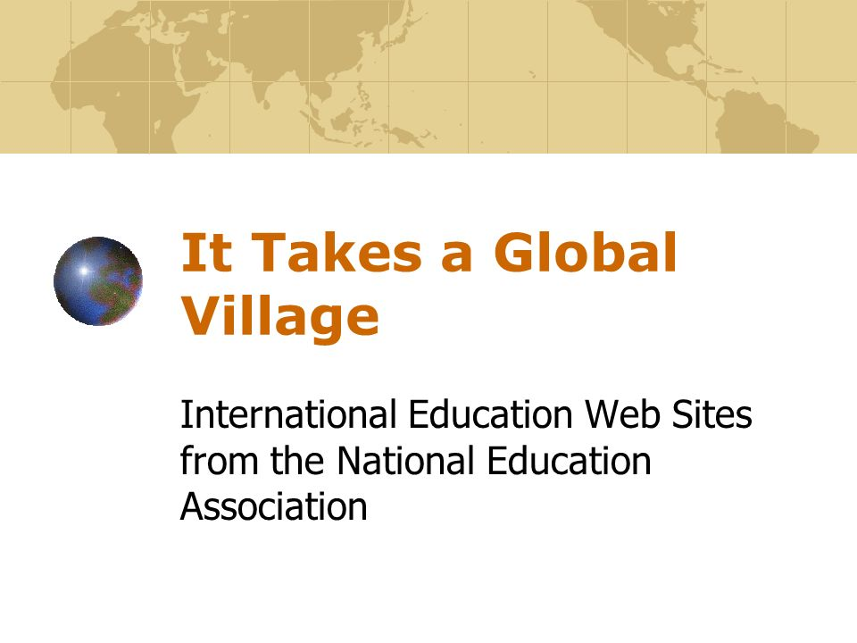 It Takes a Global Village International Education Web Sites from the National Education Association