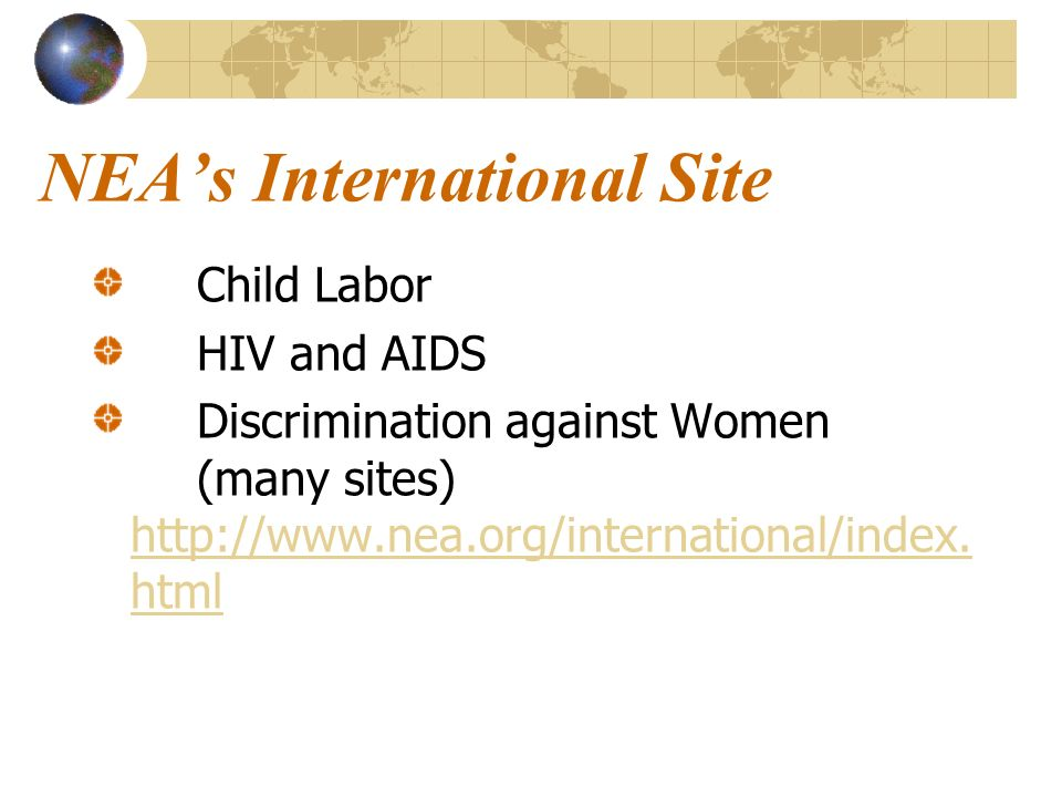 NEAs International Site Child Labor HIV and AIDS Discrimination against Women (many sites)
