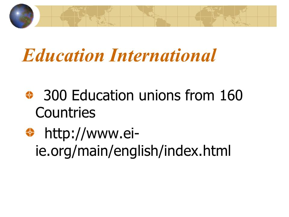 Education International 300 Education unions from 160 Countries   ie.org/main/english/index.html