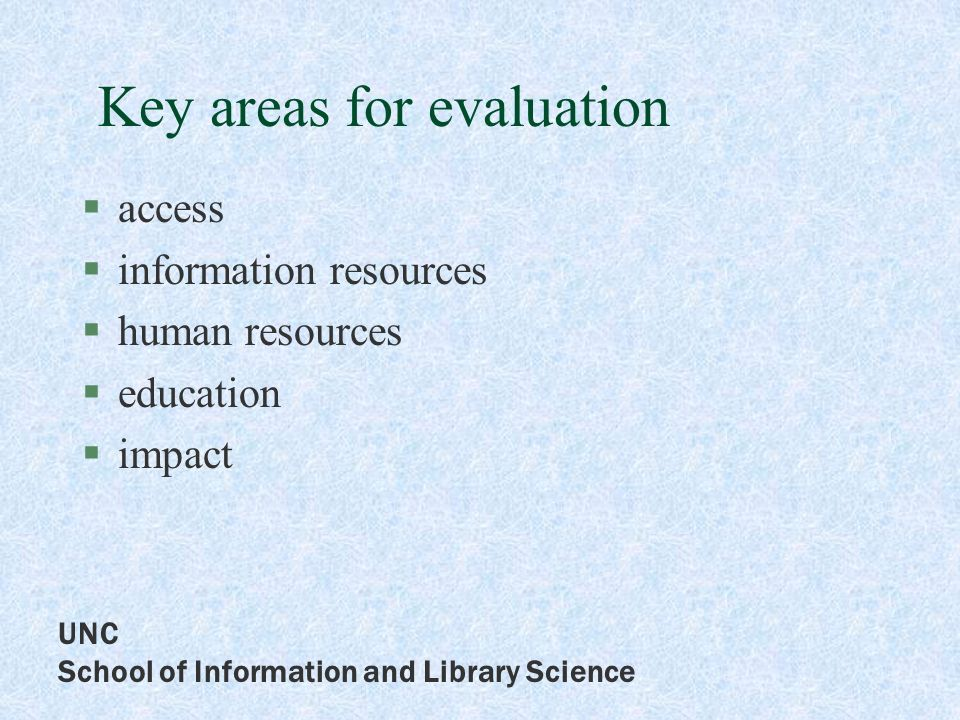UNC School of Information and Library Science Key areas for evaluation access information resources human resources education impact