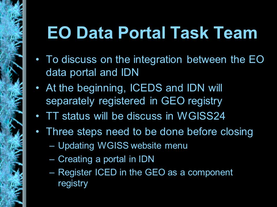 EO Data Portal Task Team To discuss on the integration between the EO data portal and IDN At the beginning, ICEDS and IDN will separately registered i