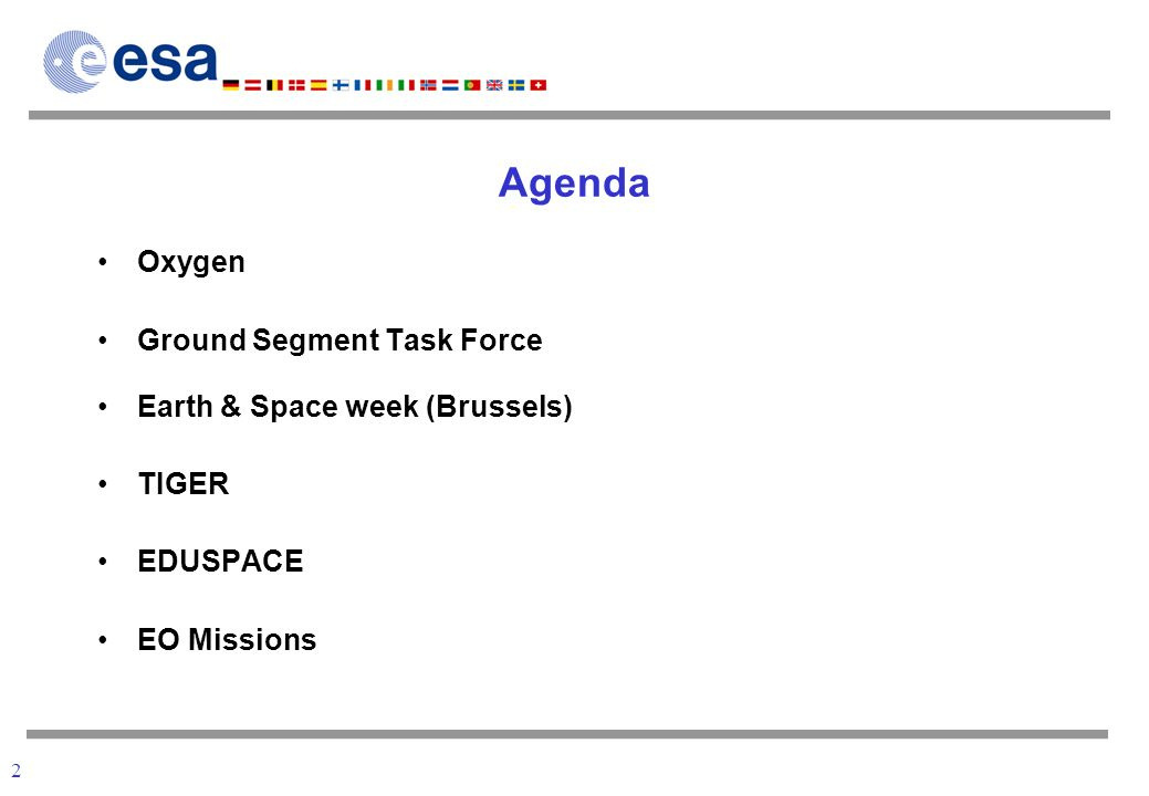2 Agenda Oxygen Ground Segment Task Force Earth & Space week (Brussels) TIGER EDUSPACE EO Missions