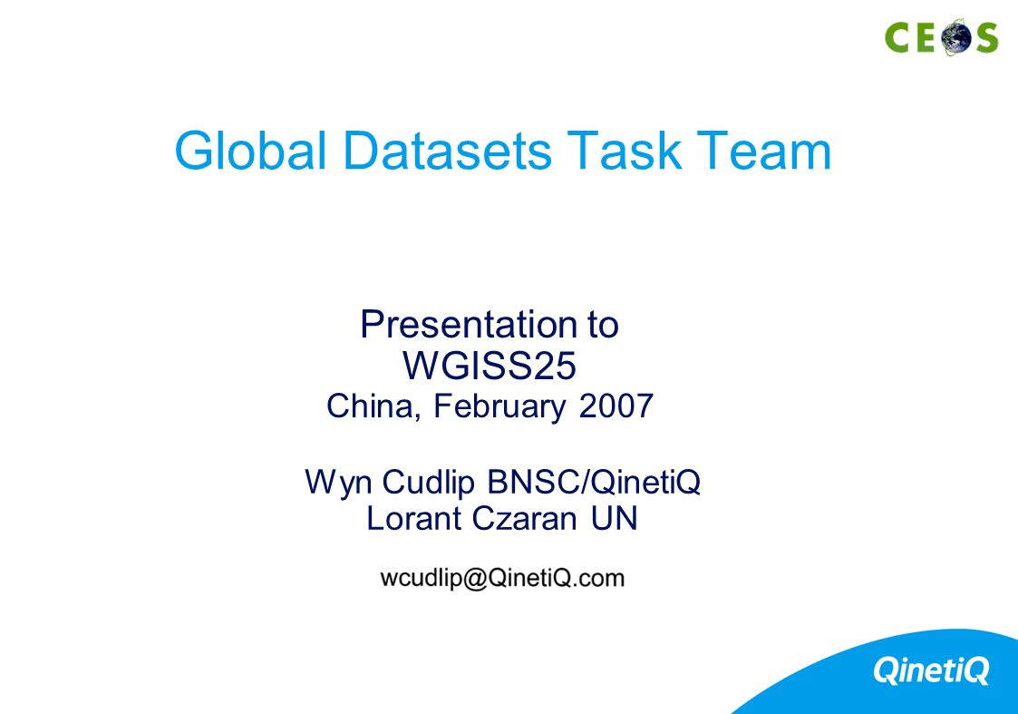 Wyn Cudlip BNSC/QinetiQ Lorant Czaran UN Presentation to WGISS25 China, February 2007 Global Datasets Task Team