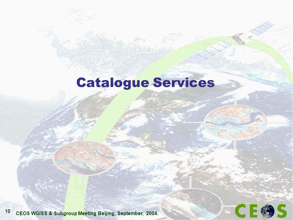 CEOS WGISS & Subgroup Meeting Beijing, September, 2004. 10 Catalogue Services