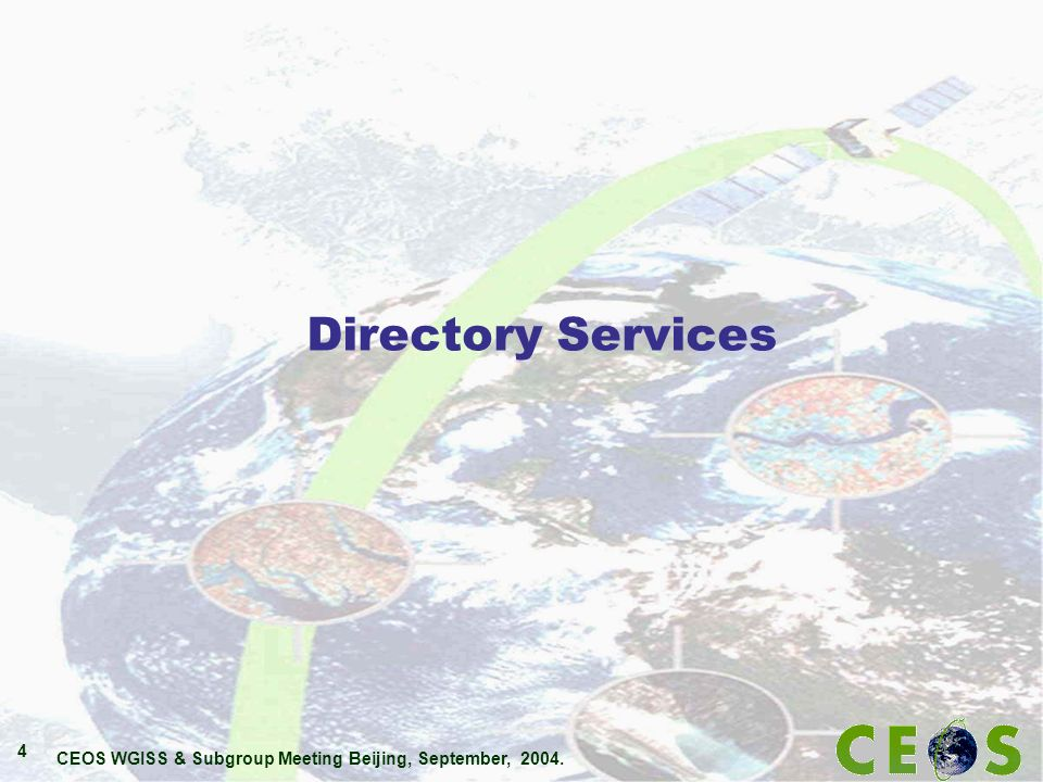 CEOS WGISS & Subgroup Meeting Beijing, September, 2004. 4 Directory Services