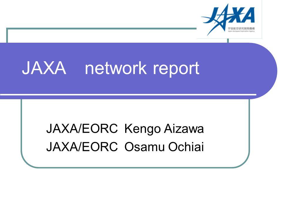 JAXA network report JAXA/EORC Kengo Aizawa JAXA/EORC Osamu Ochiai