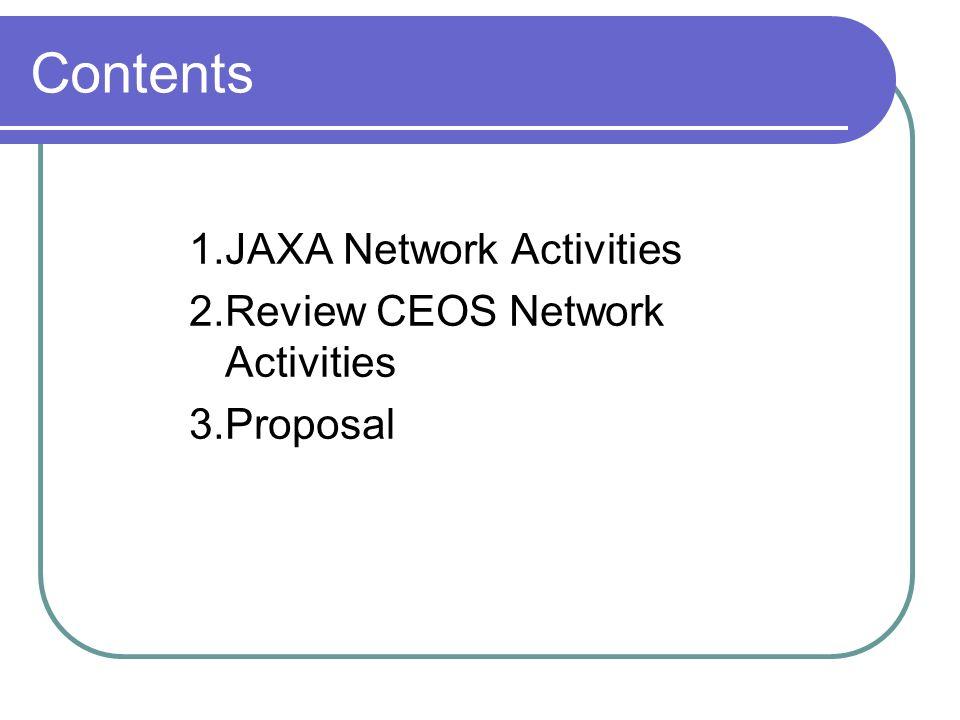 Contents 1.JAXA Network Activities 2.Review CEOS Network Activities 3.Proposal