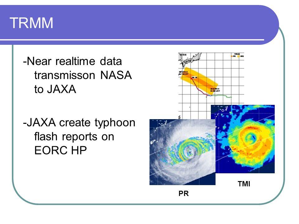 TRMM -Near realtime data transmisson NASA to JAXA -JAXA create typhoon flash reports on EORC HP PR TMI