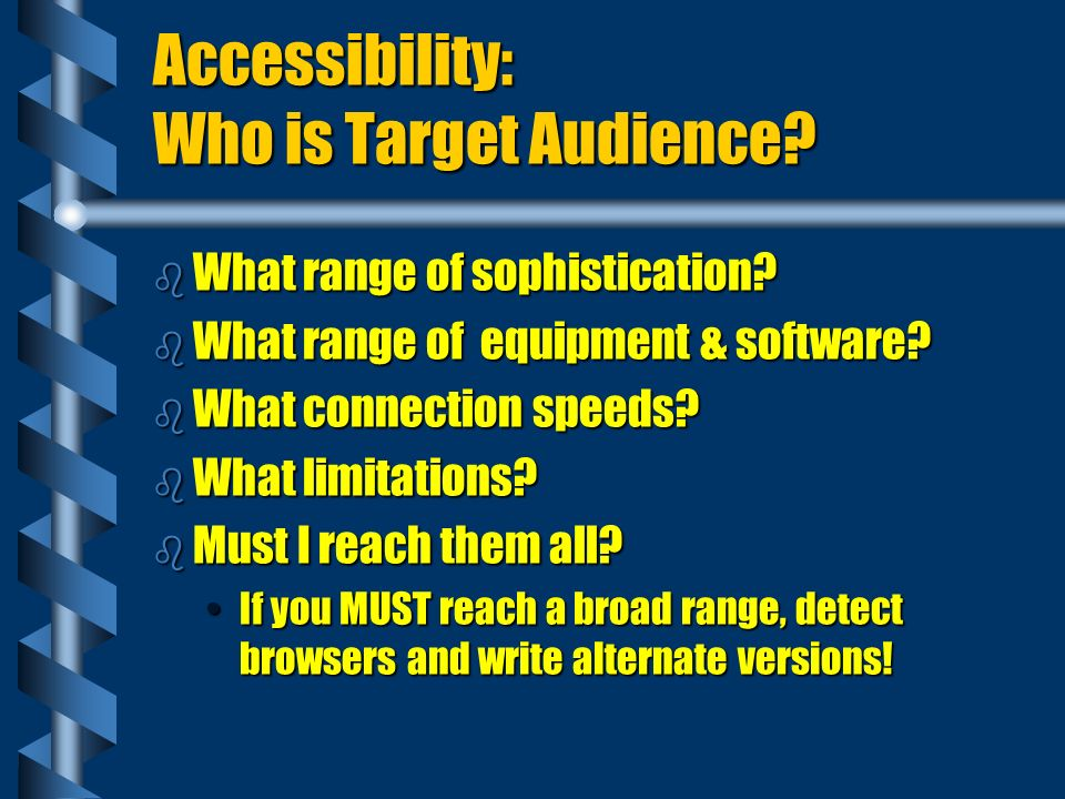Accessibility: Things to Think Twice About b Large graphics files b Image maps b Java, JavaScript, Vbasic, ActiveX b Plug-ins b Frames b Browser Unique Features