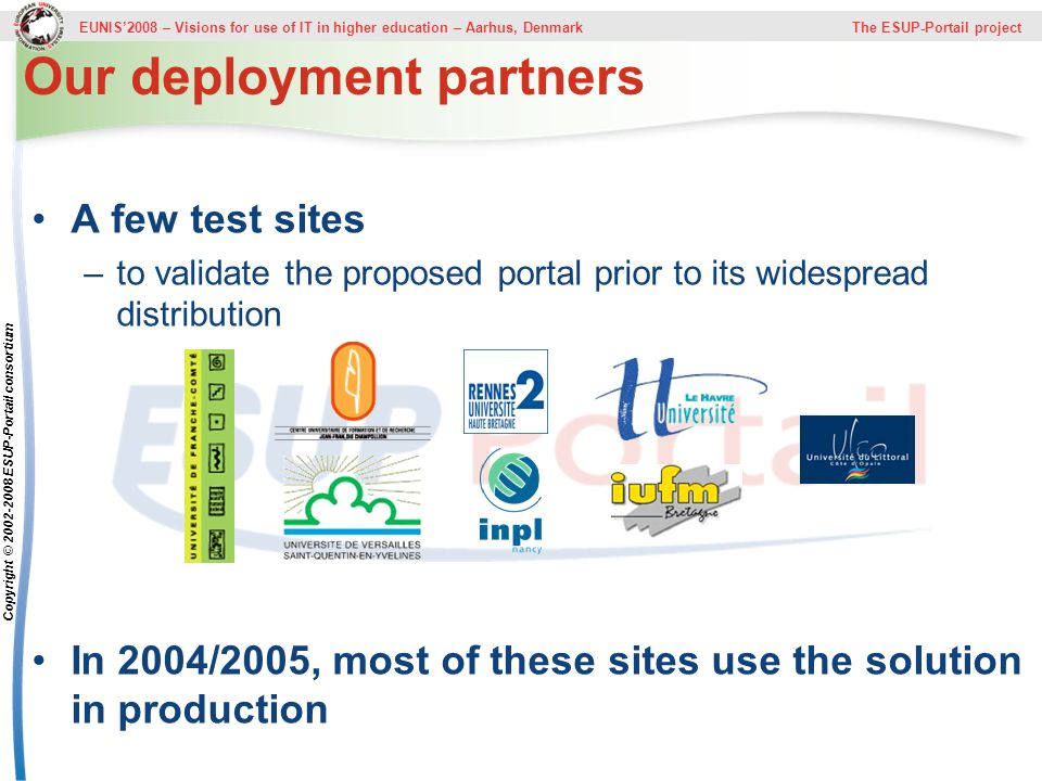 EUNIS2008 – Visions for use of IT in higher education – Aarhus, Denmark The ESUP-Portail project Copyright © 2002-2008 ESUP-Portail consortium Our dep