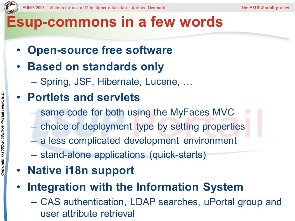 EUNIS2008 – Visions for use of IT in higher education – Aarhus, Denmark The ESUP-Portail project Copyright © 2002-2008 ESUP-Portail consortium Esup-co