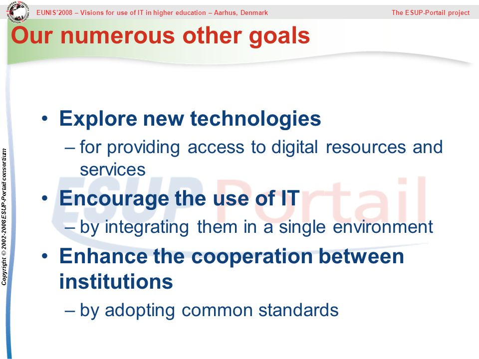 EUNIS2008 – Visions for use of IT in higher education – Aarhus, Denmark The ESUP-Portail project Copyright © 2002-2008 ESUP-Portail consortium Our num
