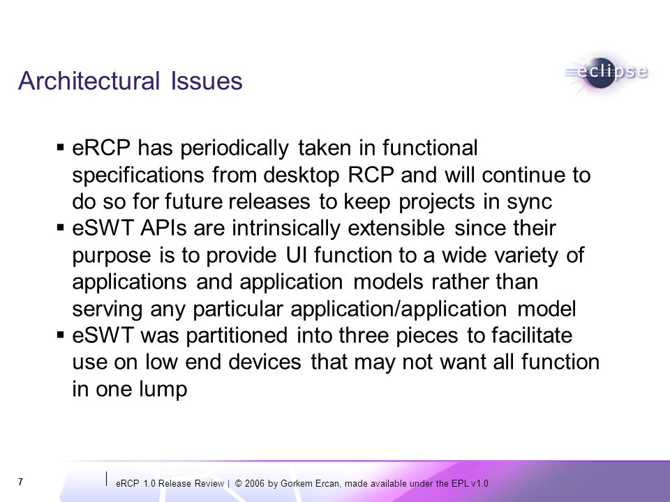 eRCP 1.0 Release Review   © 2006 by Gorkem Ercan, made available under the EPL v1.0 8 End-of-Life None, this is the first release of eRCP.