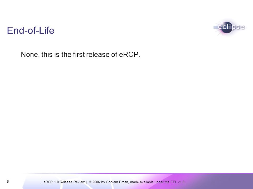 eRCP 1.0 Release Review   © 2006 by Gorkem Ercan, made available under the EPL v1.0 9 Defect Statistics (9/4/2006) 24 Open reports (no P1 and P2) 1 critical 1 major 18 normal 3 minor 1 enhancement 267 reports resolved for 1.0