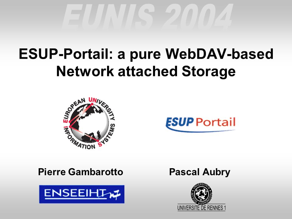 ESUP-Portail: a pure WebDAV-based Network attached Storage Pierre Gambarotto Pascal Aubry