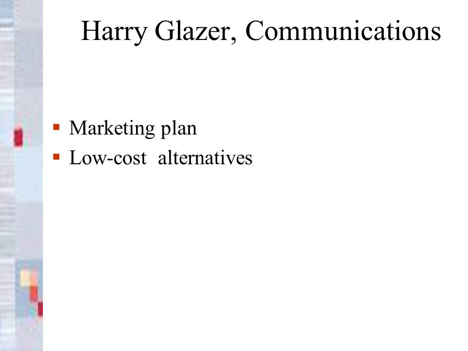 Harry Glazer, Communications Marketing plan Low-cost alternatives
