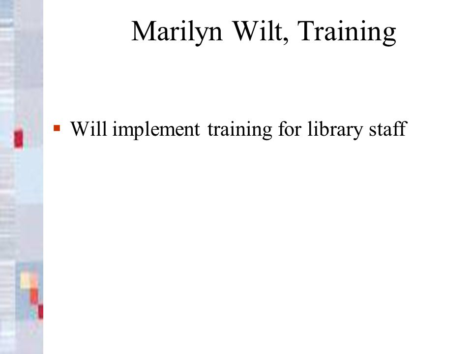 Marilyn Wilt, Training Will implement training for library staff