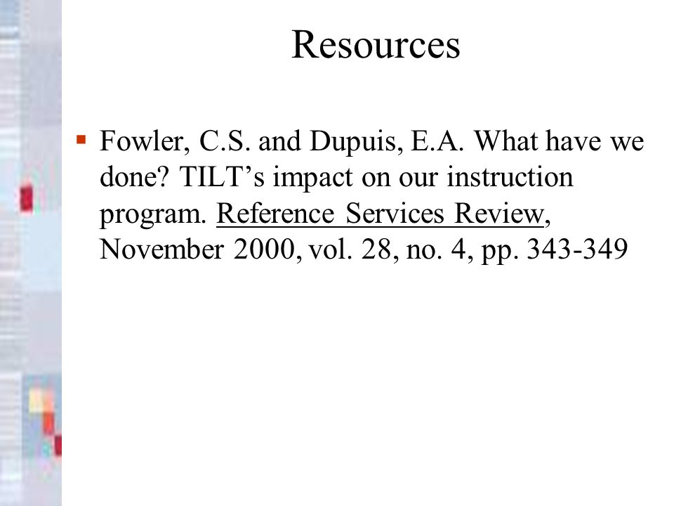 Resources Fowler, C.S.and Dupuis, E.A. What have we done.