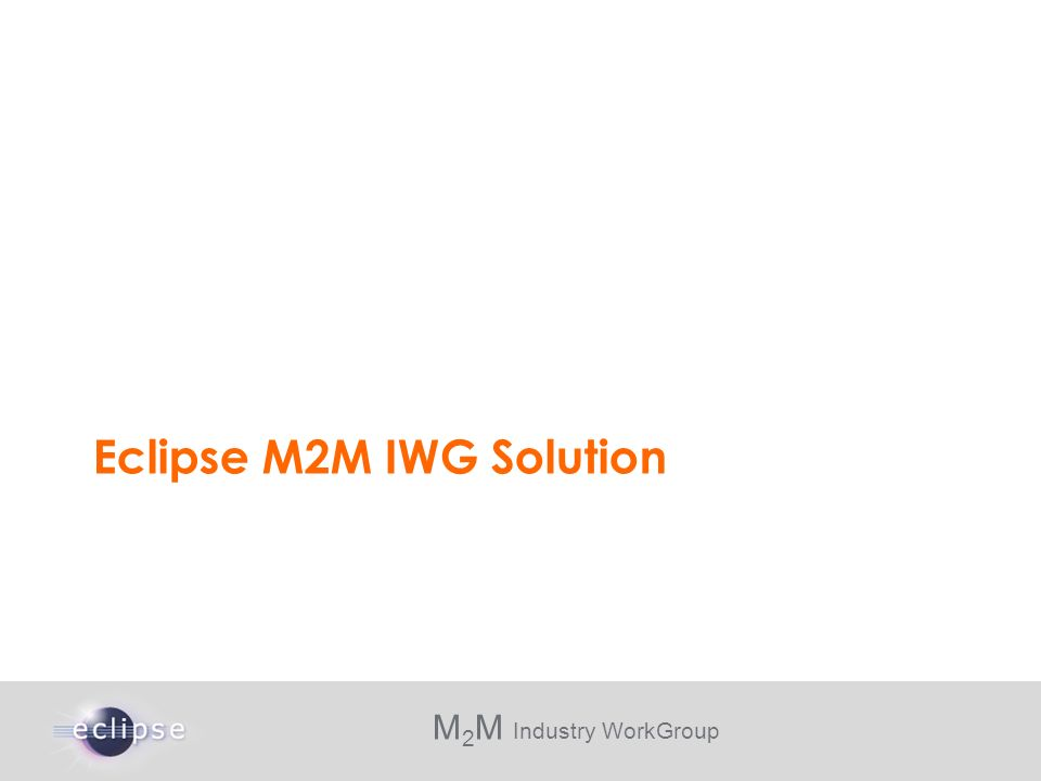M 2 M Industry WorkGroup Eclipse M2M IWG Solution