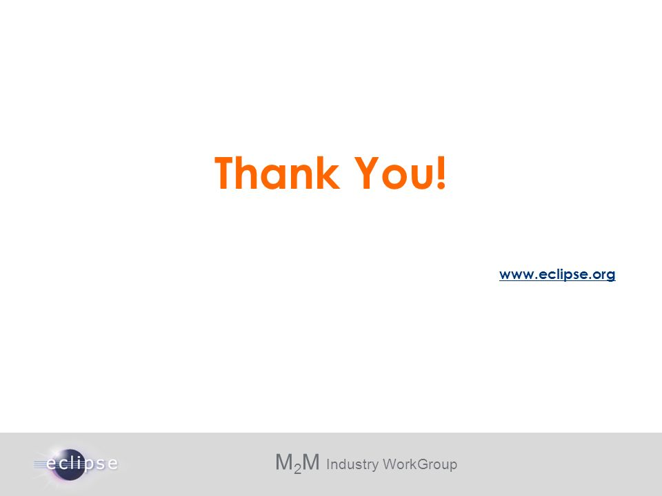 M 2 M Industry WorkGroup Thank You! www.eclipse.org