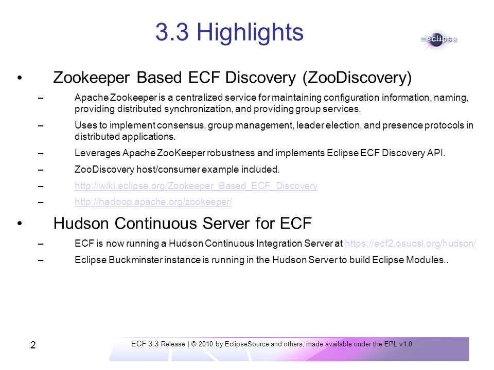 2 3.3 Highlights Zookeeper Based ECF Discovery (ZooDiscovery) –Apache Zookeeper is a centralized service for maintaining configuration information, naming, providing distributed synchronization, and providing group services.