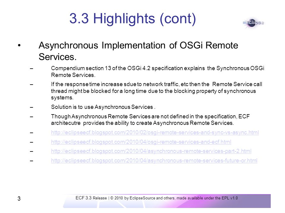 3 3.3 Highlights (cont) Asynchronous Implementation of OSGi Remote Services.
