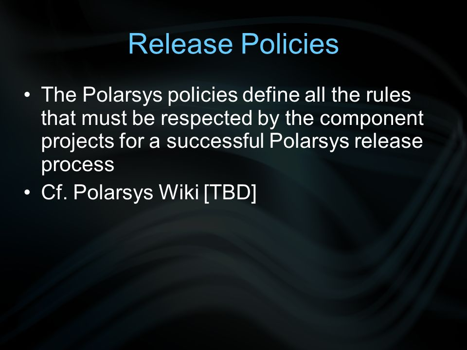 Release Policies The Polarsys policies define all the rules that must be respected by the component projects for a successful Polarsys release process Cf.