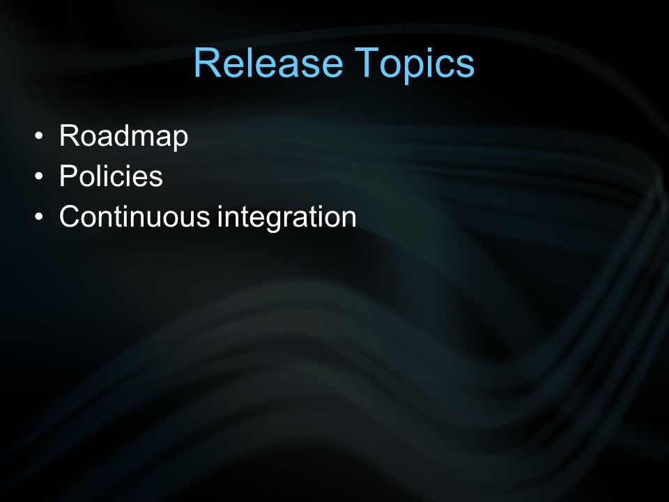 Release Topics Roadmap Policies Continuous integration