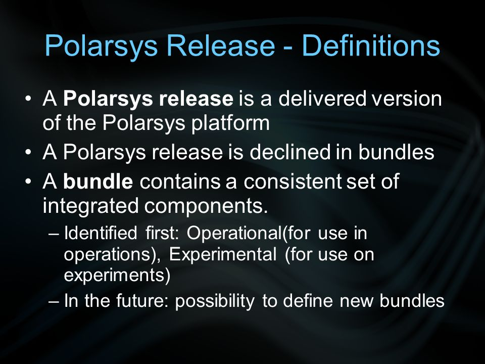 Polarsys Release - Definitions Bundles (continuing) –Operational: [Definition –Integration of certified components – To be improved] –Experimental: [Definition –Integration of validated components; some are already certified – To be improved]