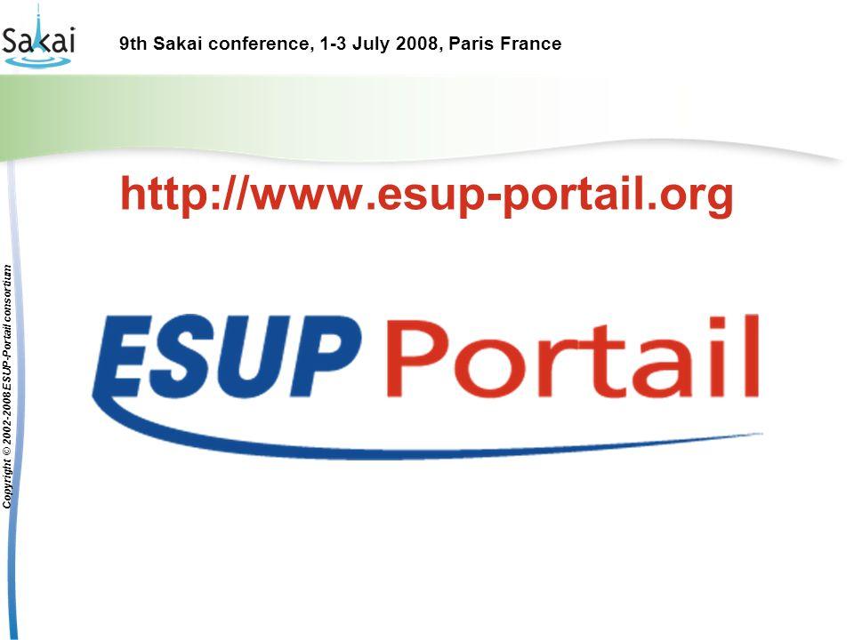 9th Sakai conference, 1-3 July 2008, Paris France Copyright © 2002-2008 ESUP-Portail consortium http://www.esup-portail.org