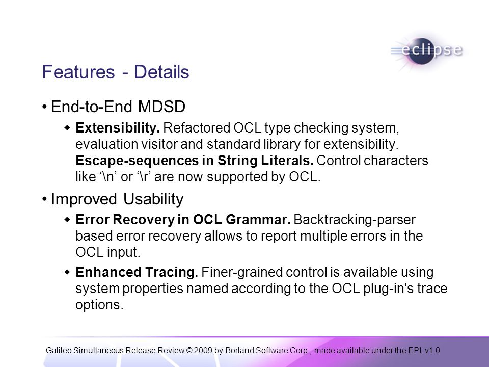 Galileo Simultaneous Release Review © 2009 by Borland Software Corp., made available under the EPL v1.0 Features - Details End-to-End MDSD Extensibili